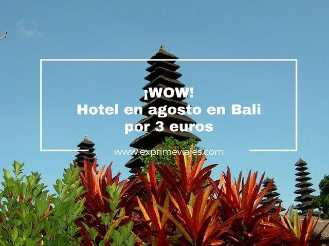 ¡WOW! BALI EN AGOSTO HOTEL POR 3EUROS