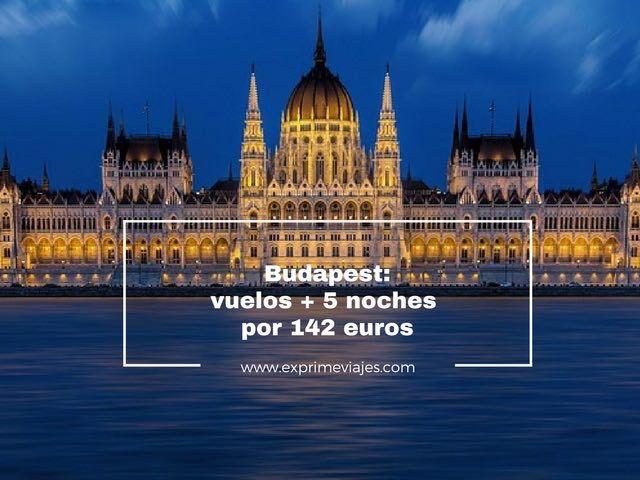 BUDAPEST: VUELOS + 5 NOCHES POR 142EUROS