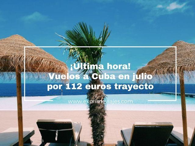 ¡ÚLTIMA HORA! VUELOS A CUBA EN JULIO POR 112EUROS TRAYECTO