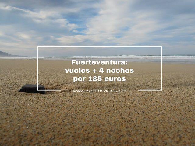 FUERTEVENTURA: VUELOS + 4 NOCHES POR 185EUROS