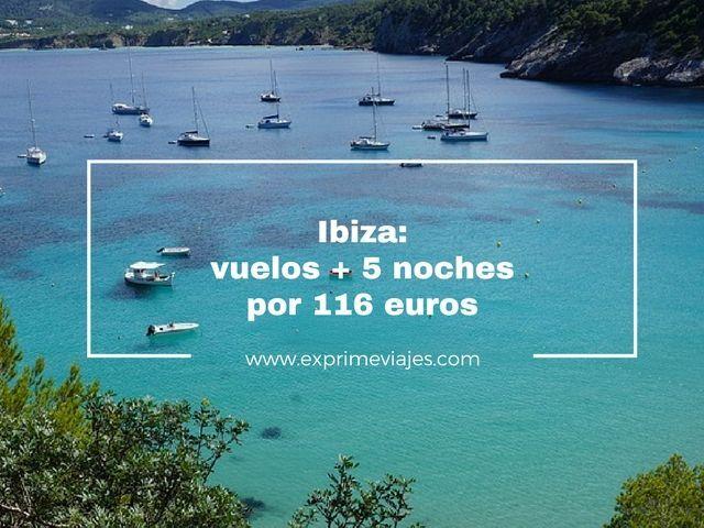 IBIZA: VUELOS + 5 NOCHES POR 116EUROS