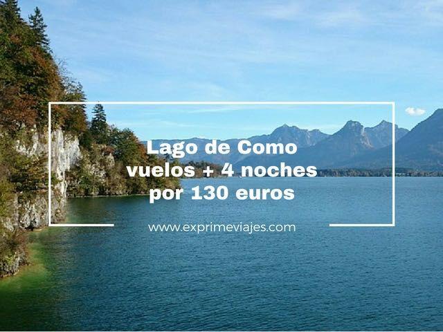 LAGO DE COMO: VUELOS + 4 NOCHES POR 130EUROS
