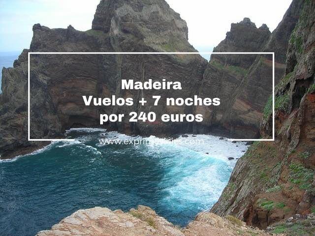 MADEIRA: VUELOS + 7 NOCHES POR 240EUROS