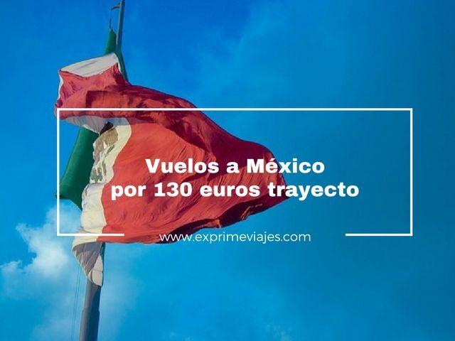 VUELOS A MÉXICO POR 130EUROS TRAYECTO
