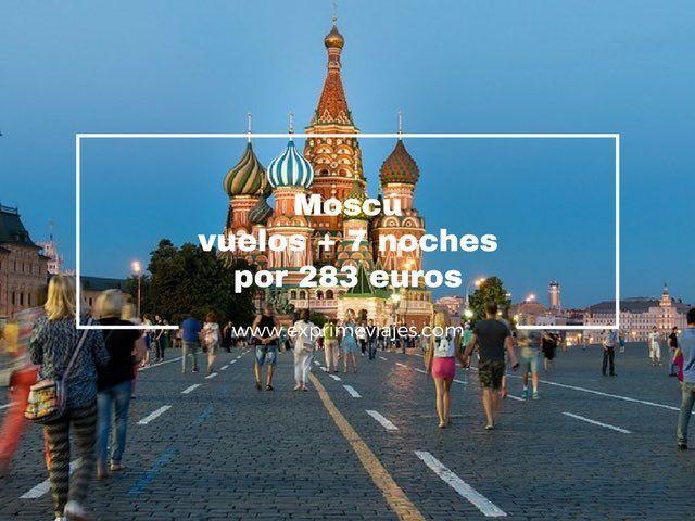 MOSCÚ: VUELOS + 7 NOCHES POR 283EUROS