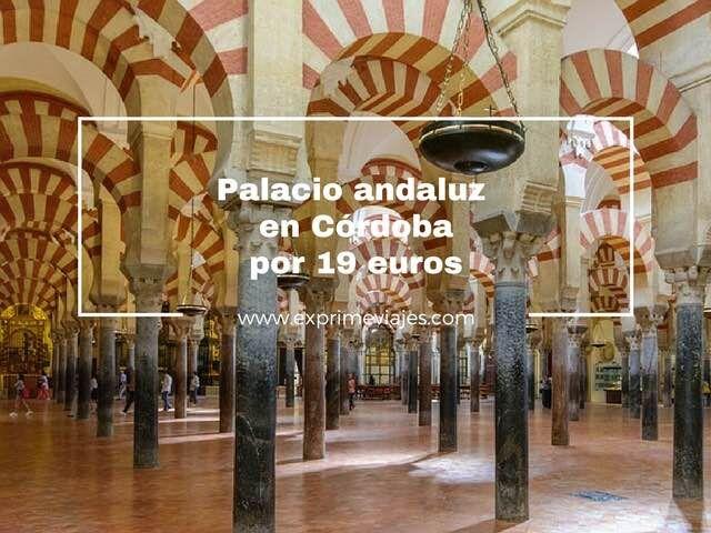 OTOÑO PALACIO ANDALUZ CÓRDOBA POR 19EUROS