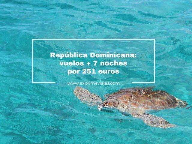 ¡INCREÍBLE! REPÚBLICA DOMINICANA: VUELOS + 7 NOCHES POR 251EUROS