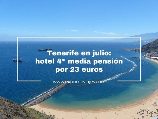 TENERIFE EN JULIO: HOTEL 4* MEDIA PENSIÓN POR 23EUROS