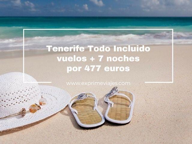 TENERIFE: VUELOS + 7 NOCHES TODO INCLUIDO POR 477EUROS