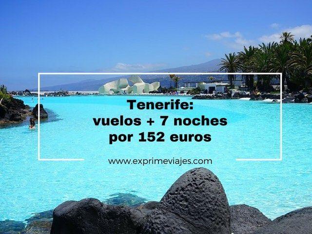 TENERIFE: VUELOS + 7 NOCHES POR 152EUROS