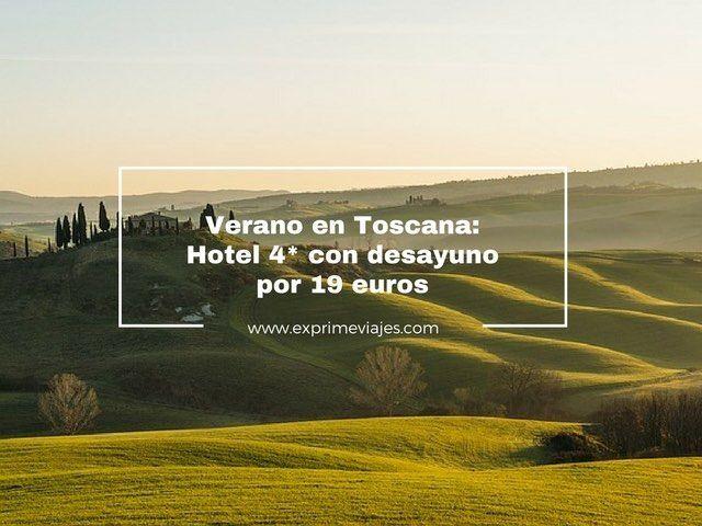 VERANO EN LA TOSCANA: HOTEL 4* CON DESAYUNO POR 19EUROS