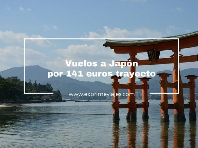 ¡CHOLLO! VUELOS A JAPÓN POR 141EUROS TRAYECTO