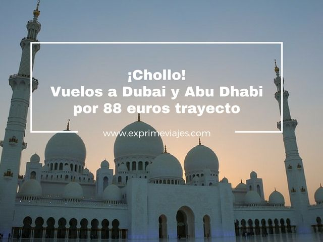 ¡CHOLLO! VUELOS A DUBAI Y ABU DHABI POR 88EUROS TRAYECTO