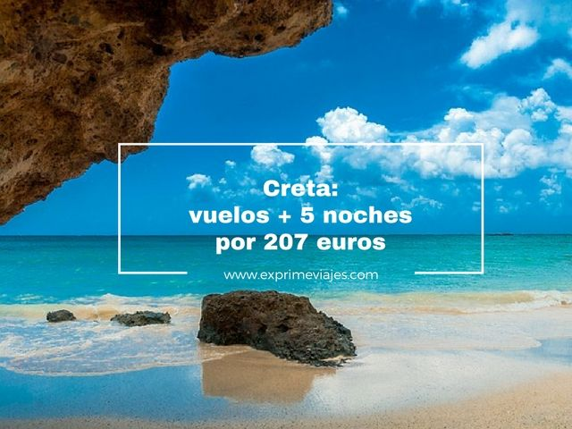 CRETA: VUELOS + 5 NOCHES POR 207EUROS