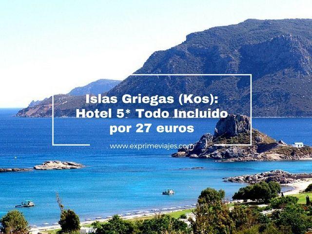 ISLAS GRIEGAS (KOS): HOTEL 5* TODO INCLUIDO POR 27EUROS