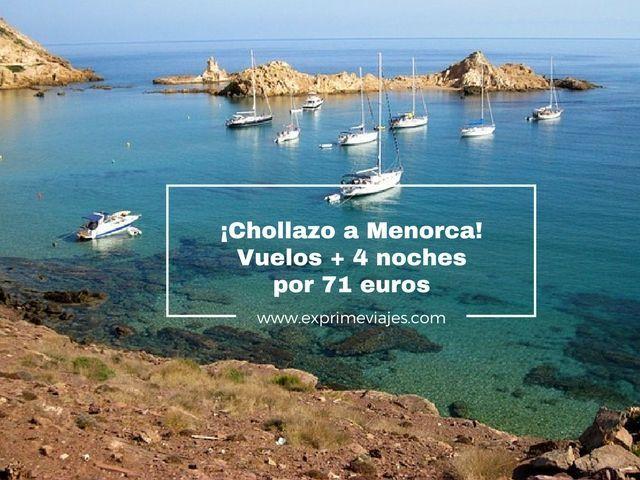 ¡CHOLLAZO! MENORCA: VUELOS + 4 NOCHES POR 71EUROS
