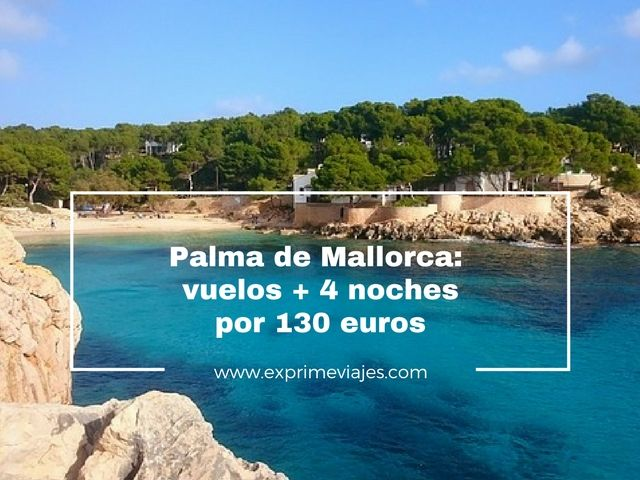 PALMA DE MALLORCA: VUELOS + 4 NOCHES POR 130EUROS