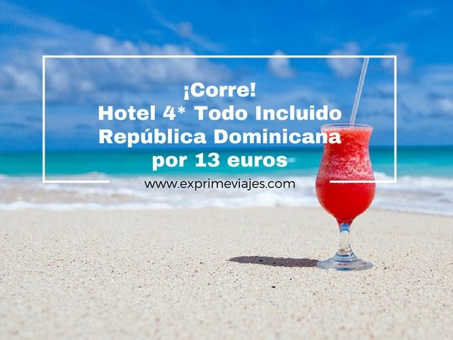 ¡CORRE! HOTEL 4* TODO INCLUIDO REPÚBLICA DOMINICANA POR 13EUROS