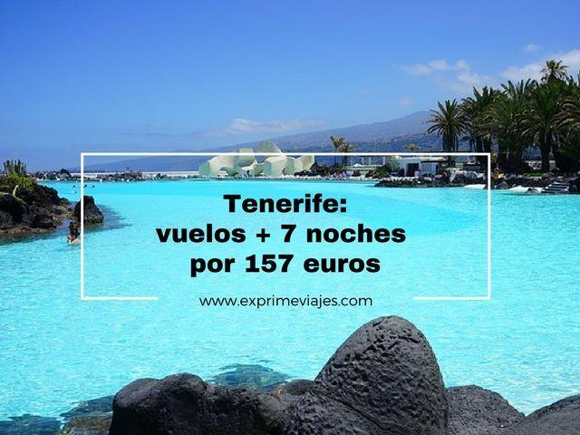 TENERIFE: VUELOS + 7 NOCHES POR 157EUROS