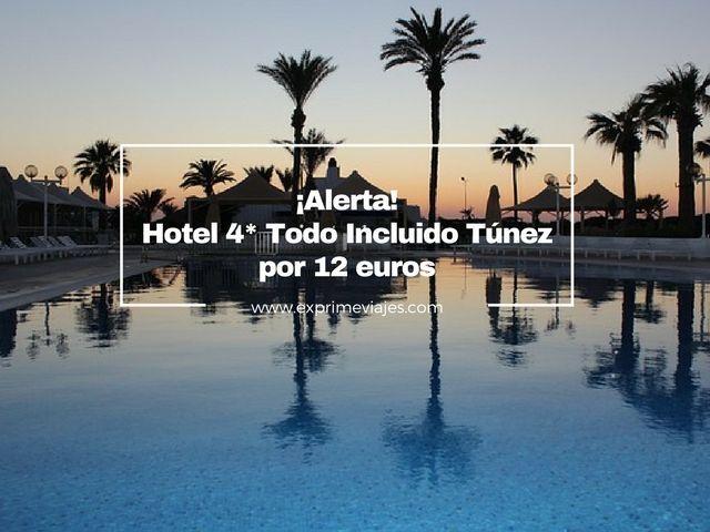 ¡ALERTA! TODO INCLUIDO HOTEL 4* TUNEZ POR 12EUROS