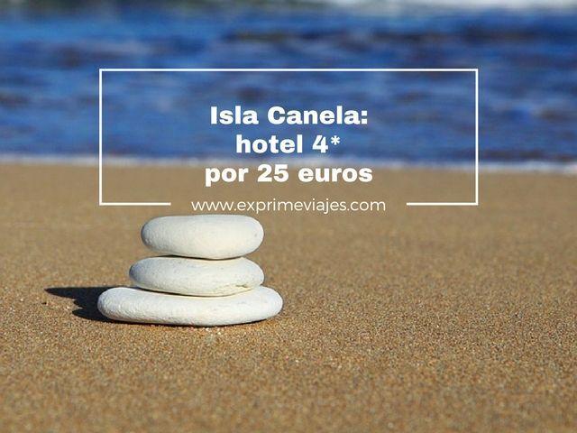 ISLA CANELA: HOTEL 4* POR 25EUROS