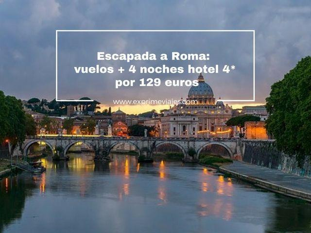 ESCAPADA A ROMA: VUELOS + 4 NOCHES HOTEL 4* POR 129EUROS