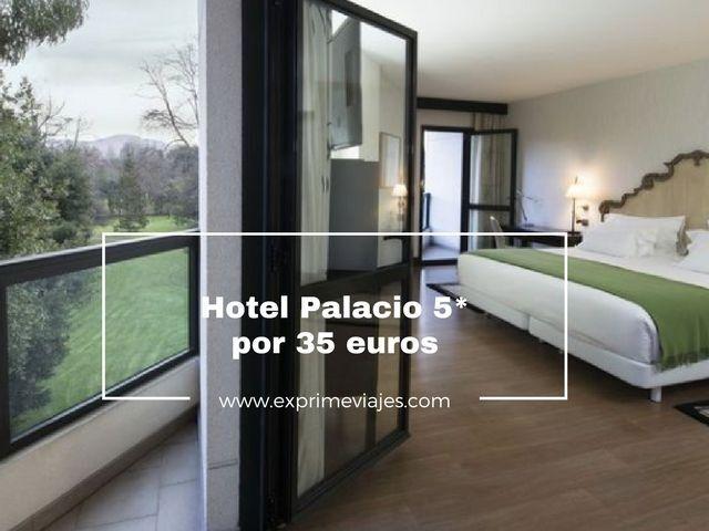 HOTEL PALACIO 5* POR 35EUROS