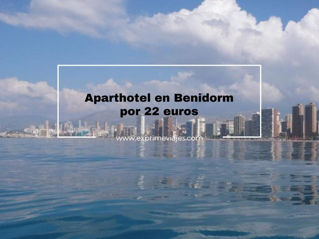 BENIDORM: APARTHOTEL POR 22EUROS