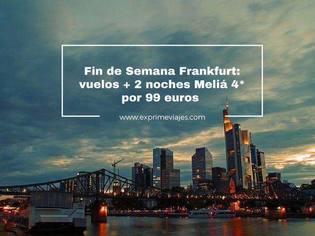 FIN DE SEMANA FRANKFURT: VUELOS + 2 NOCHES MELIÁ 4* POR 99EUROS