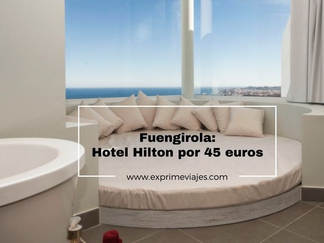HOTEL HILTON EN FUENGIROLA POR 45EUROS