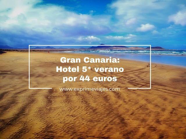 HOTEL 5* GRAN CANARIA VERANO POR 44EUROS