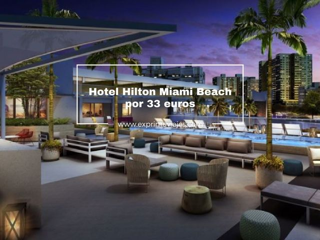 HOTEL HILTON MIAMI BEACH POR 33EUROS