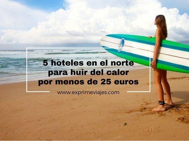 5 HOTELES PARA HUIR DEL CALOR EN AGOSTO POR MENOS DE 25EUROS