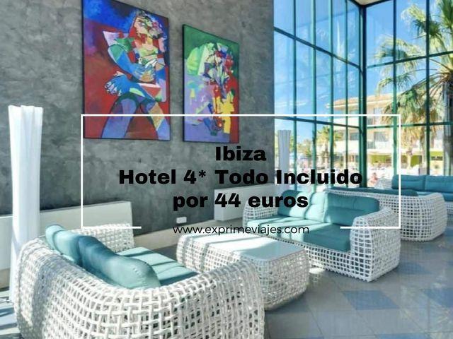 IBIZA: HOTEL 4* TODO INCLUIDO POR 44EUROS