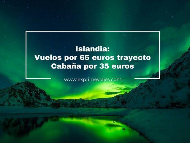 ISLANDIA: CABAÑA POR 35EUROS Y VUELOS DIRECTOS POR 65EUROS TRAYECTO
