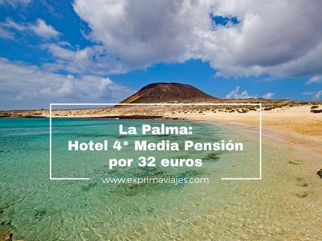 HOTEL 4* MEDIA PENSIÓN EN LA PALMA POR 32EUROS
