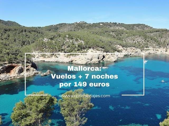 MALLORCA: VUELOS + 7 NOCHES POR 149EUROS