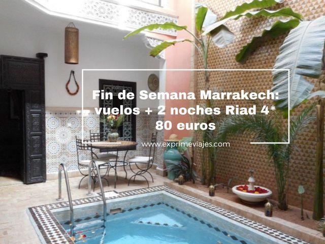 MARRAKECH FIN DE SEMANA: VUELOS + 2 NOCHES RIAD 4* POR 80EUROS