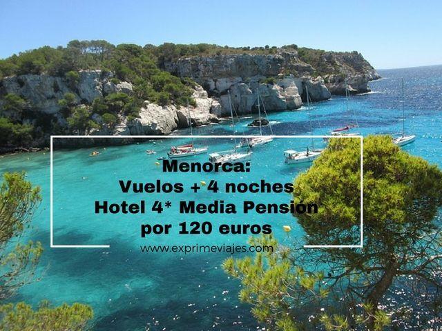 MENORCA: VUELOS + 4 NOCHES MEDIA PENSIÓN HOTEL 4* POR 120EUROS