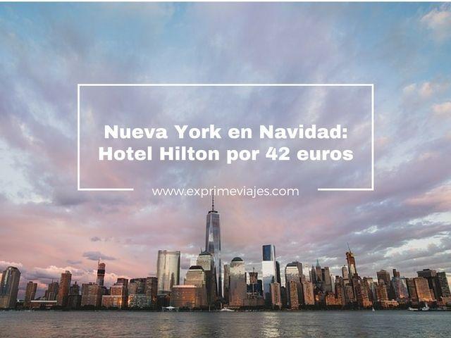 NUEVA YORK EN NAVIDAD: HOTEL HILTON POR 42EUROS
