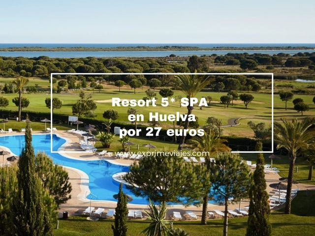 RESORT 5* SPA EN HUELVA POR 27 EUROS