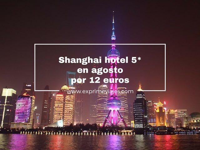 ¡CORRE! HOTEL 5* SHANGHAI POR 12EUROS