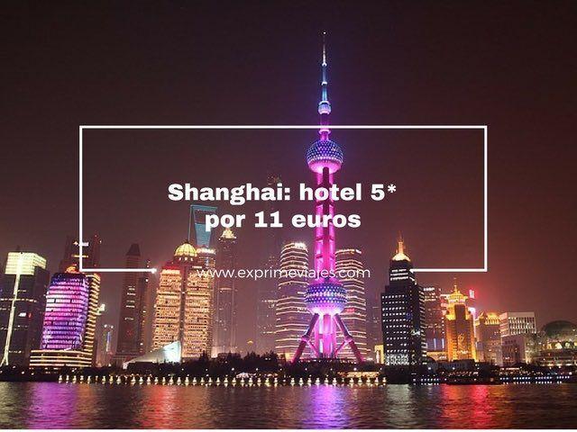 ¡LOCURA! HOTEL 5* EN SHANGHAI POR 11EUROS