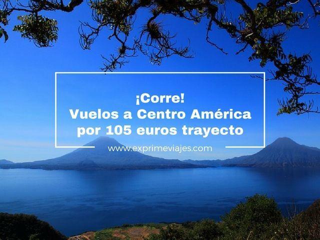 ¡CORRE! VUELOS A CENTRO AMÉRICA POR 105EUROS TRAYECTO