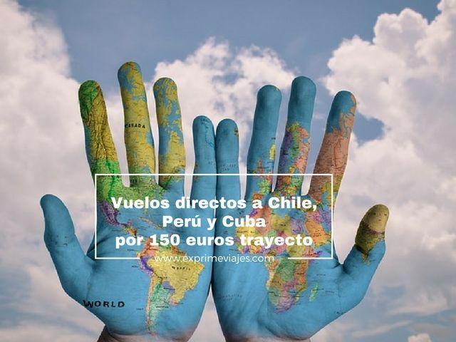 ¡CORRE! VUELOS DIRECTOS A CHILE, PERÚ Y CUBA POR 150EUROS TRAYECTO