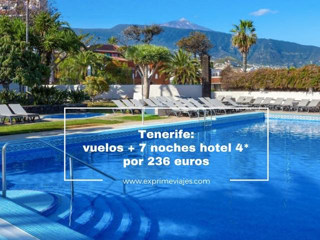 TENERIFE: VUELOS + 7 NOCHES HOTEL 4* POR 236EUROS