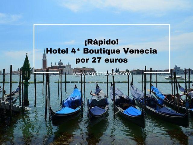 ¡RÁPIDO! HOTEL BOUTIQUE 4* EN VENECIA POR 27EUROS