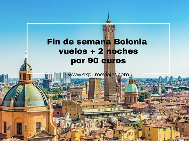 FIN DE SEMANA EN BOLONIA POR 90EUROS