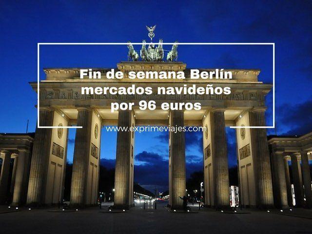 FIN DE SEMANA MERCADOS NAVIDEÑOS BERLÍN POR 96EUROS