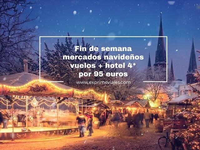 FIN DE SEMANA MERCADOS NAVIDEÑOS: VUELOS + HOTEL 4* POR 95EUROS